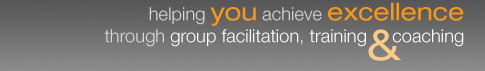 helping you achieve excellence through group facilitation, training and coaching